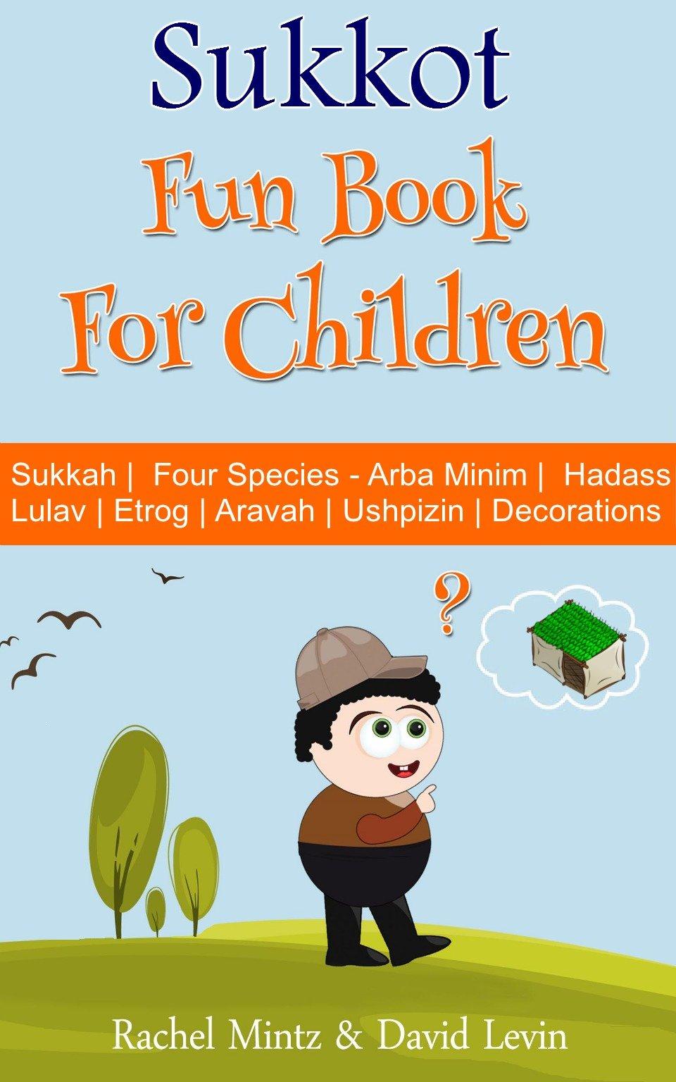 Sukkot   Fun Book For Children  Sukkah   Four Species   Arba Minim   Etrog   Lulav   Hadass   Aravah   Ushpizin   Decorations  English Edition