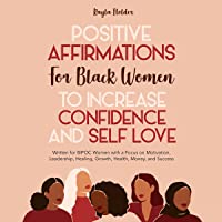 Positive Affirmations for Black Women to Increase Confidence and Self-Love: Written for BIPOC Women with a Focus on…