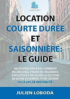 Location Courte Durée Et Saisonnière Le Guide: Découvrez Pas à Pas Comment  Rechercher,