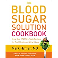 The Blood Sugar Solution Cookbook: More than 175 Ultra-Tasty Recipes for Total Health...