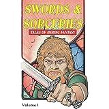 Swords & Sorceries: Tales of Heroic Fantasy: Volume 1