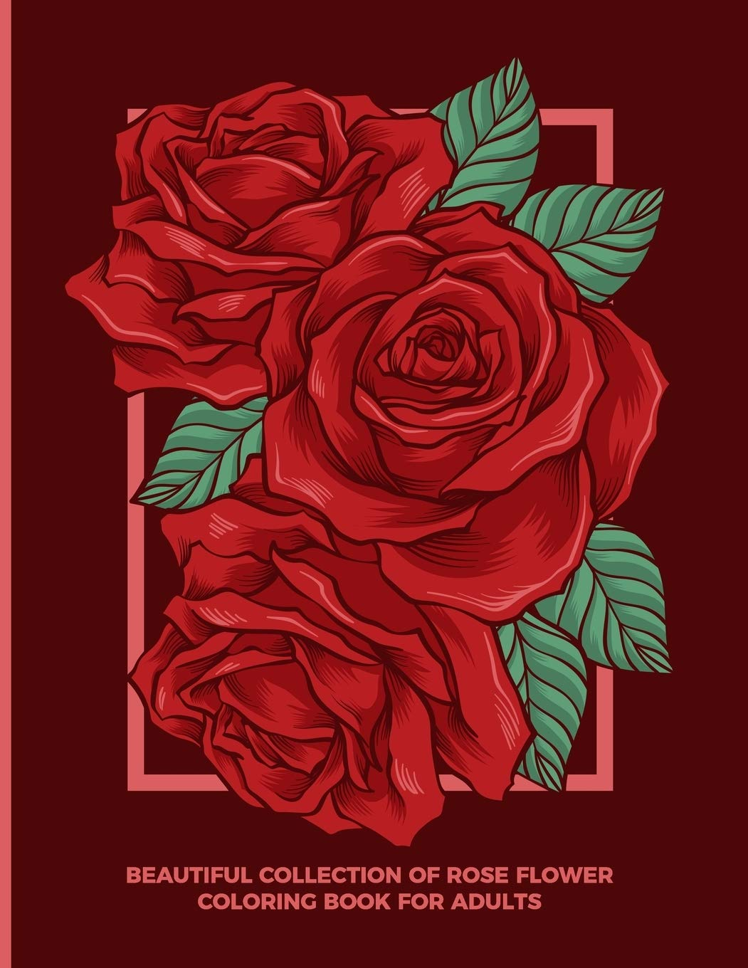 Amazon Com Beautiful Collection Of Rose Flower Coloring Book For Adults Fun Easy And Relaxing Pages Relaxation And De Stress Relief Activity Sheets Images Creativity Reduce Stress Color Therapy 9781072279341 Designs