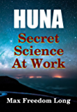 Huna, The Secret Science at Work: The Huna Method as a Way of Life (Huna Study Series Book 4)