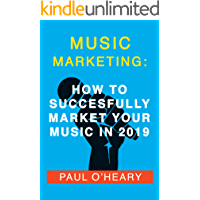 Music Marketing: How to Successfully Market Your Music In 2019: - Proven Practical Tips on Building a Loyal Following and Marketing Your Music the Right Way