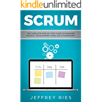 Scrum: The Complete Step-By-Step Guide to Managing Product Development Using Agile Framework (Lean Guides for Scrum, Kanban, Sprint, DSDM XP & Crystal Book 2)
