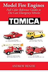 Model Fire Engines: Tomica: Full-Color Reference Guides to Die-Cast Emergency Vehicles (Volume 3) Paperback