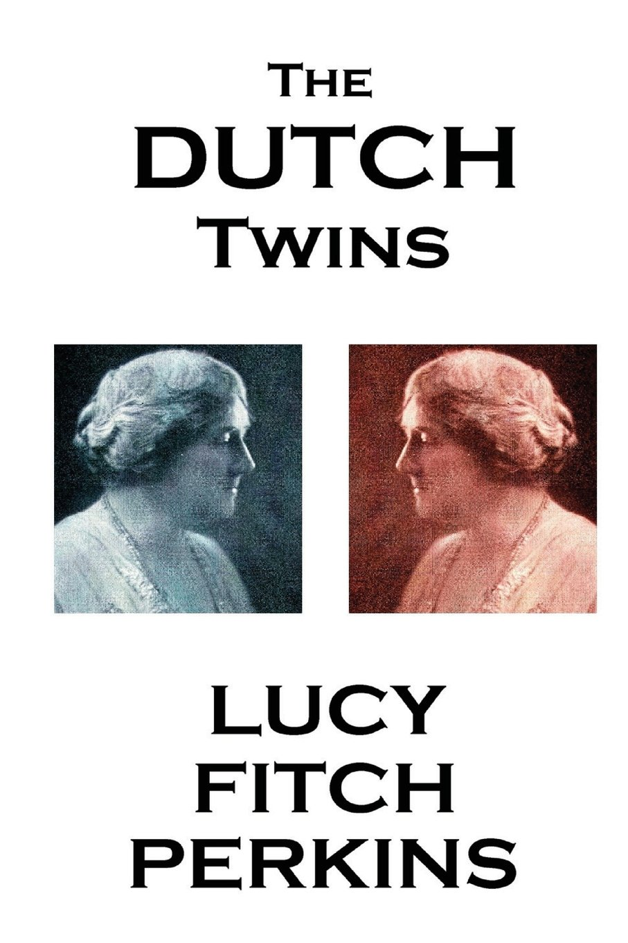Lucy Fitch Perkins - The Dutch Twins: Lucy Fitch Perkins ...