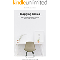 Blogging Basics: How to Create a Successful Blog and Build a Loyal Following