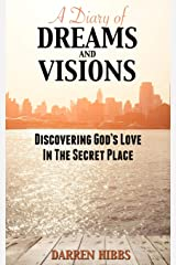 A Diary of Dreams and Visions: Discovering God's Love in the Secret Place Paperback