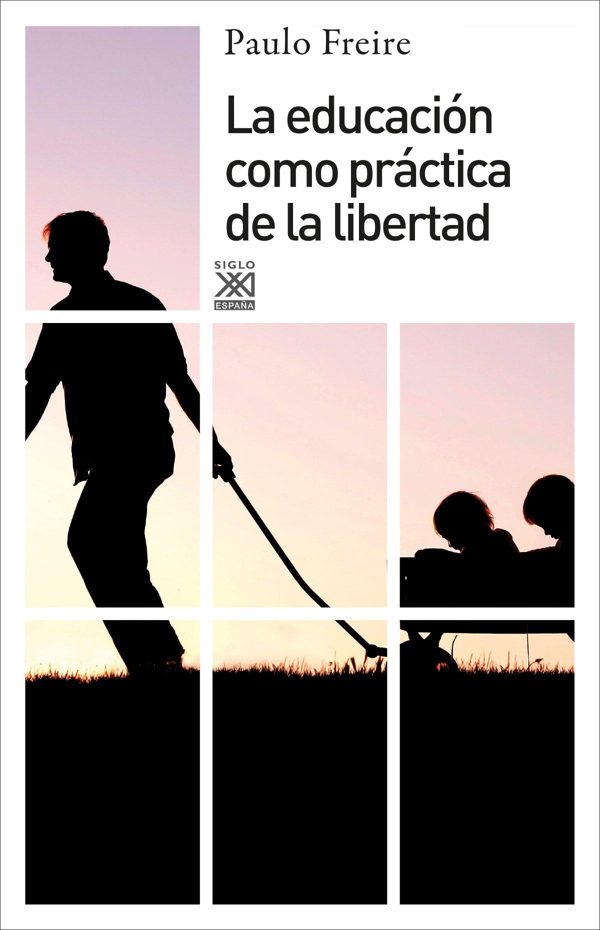 La educación como práctica de la libertad: 11 Siglo XXI de España General: Amazon.es: Freire, Paulo, Pates, Simon, Barreiro, Julio, Ronzoni, Lilién: Libros
