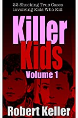 Killer Kids Volume 1: 22 Shocking True Crime Cases of Kids Who Kill Kindle Edition