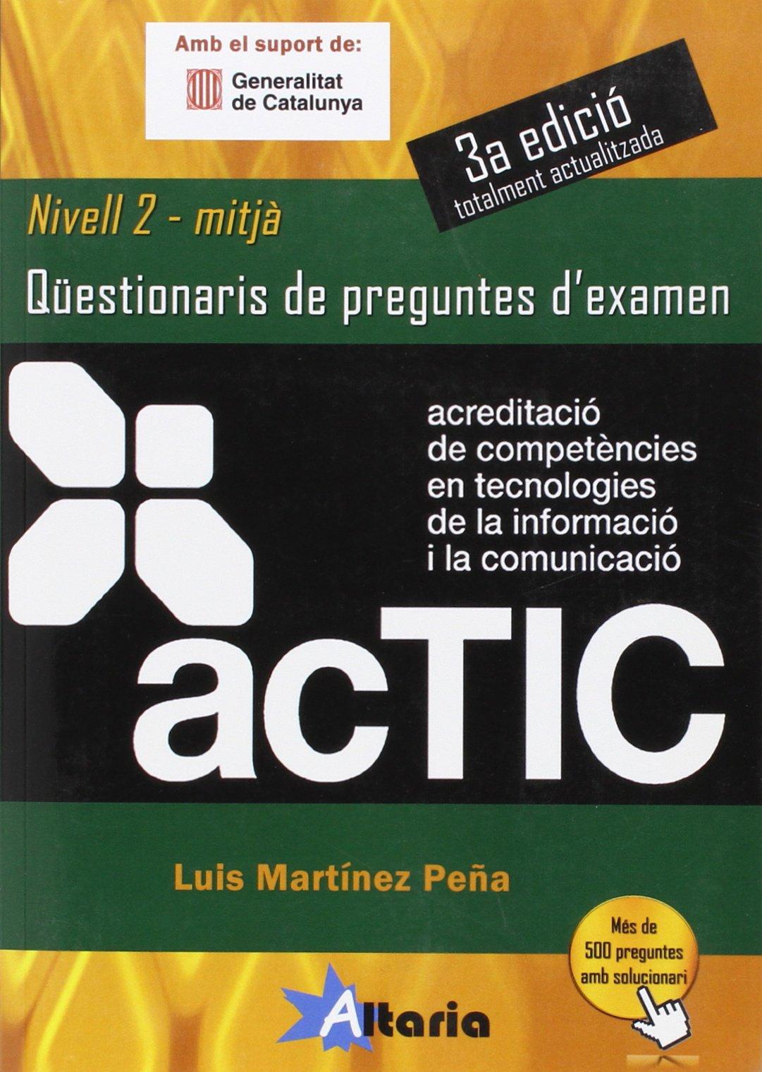 ACTIC 2: qüestionaris de preguntes d'examen (Catalán) Tapa blanda – 15 dic 2013 Luis Martínez Peña Editorial Altaria 8494184555 COMPUTACIÓN E INFORMÁTICA