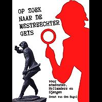 Op zoek naar de Mestreechter Geis: voor studenten, Hollanders en Sjengen