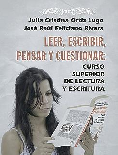 Leer, escribir, pensar, cuestionar: Curso superior de lectura y escritura (Spanish