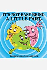 It's Not Easy Being A Little Fart (My Little Fart) Paperback