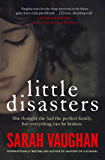 Little Disasters: the compelling and thought-provoking new novel from the author of the Sunday Times bestseller Anatomy of a Scandal