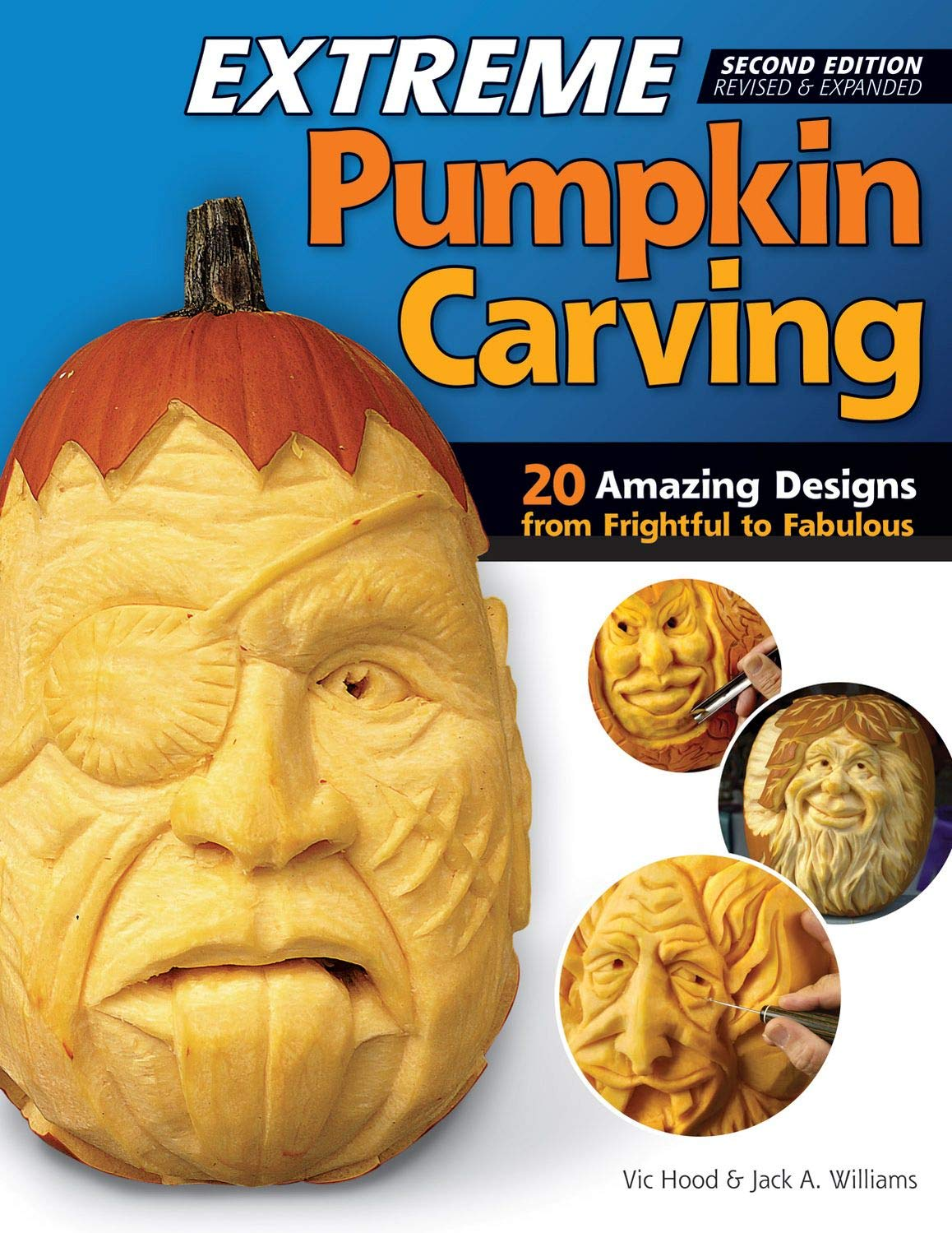 Extreme Pumpkin Carving Second Edition Revised And Expanded 20 Amazing Designs From Frightful To Fabulous Fox Chapel Publishing How To Use Relief Carving Techniques To Create Realistic Features Hood Vic Williams Jack 9781565238060