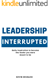 Leadership Interrupted: daily inspiration to become the leader you were meant to be (English Edition)