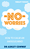 No Worries: How to calm an anxious mind