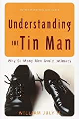 Understanding the Tin Man: Why So Many Men Avoid Intimacy Paperback
