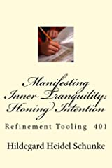 Manifesting Inner Tranquility: Honing Intention: Refinement Tooling 401 (Abby's Glory Series Book 3) Kindle Edition