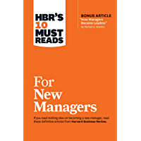 "HBR's 10 Must Reads for New Managers (with bonus article ""How Managers Become Leaders"" by Michael D. Watkins) (HBR's 10 Must Reads) (English Edition)"