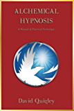Alchemical Hypnosis: A Manual of Practical Technique (English Edition)