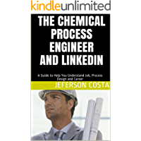 The Chemical Process Engineer and LinkedIn: A Guide to Help You Understand Job, Process Design and Career