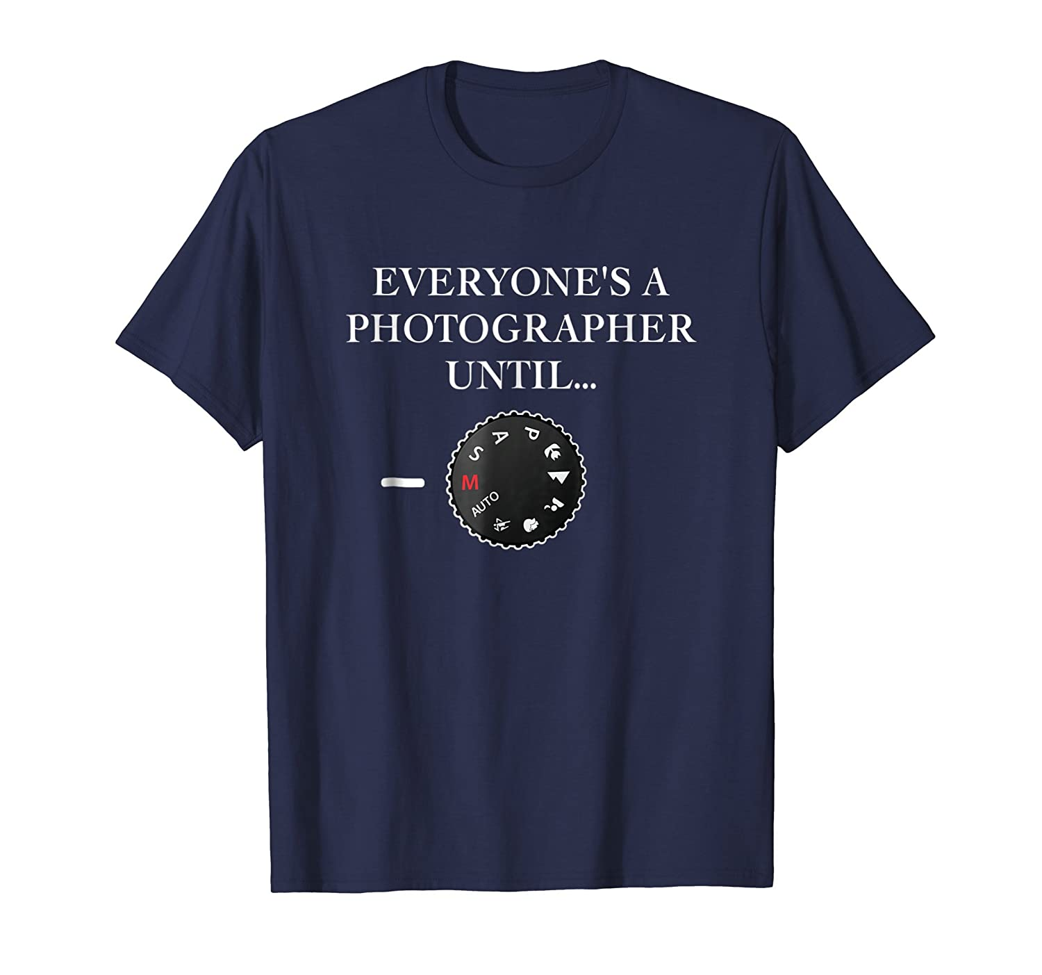 Everyone's A Photographer Until…Manual Mode T Shirt-Teehay