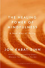 The Healing Power of Mindfulness: A New Way of Being (Coming to Our Senses 3) Kindle Edition