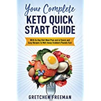 Your Complete Keto Quick Start Guide: With 14-Day Diet Meal Plan and 42 Quick and Easy Recipes to Melt Away Stubborn Pounds Fast