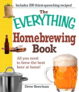 The Everything Homebrewing Book: All you need to brew the best beer at home! (Everything®)