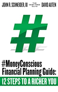 The Debt Free Guys #MoneyConscious Financial Planning Guide: 12 Steps to a Richer You: 12 Steps to a Richer You (#MoneyConscious Series)