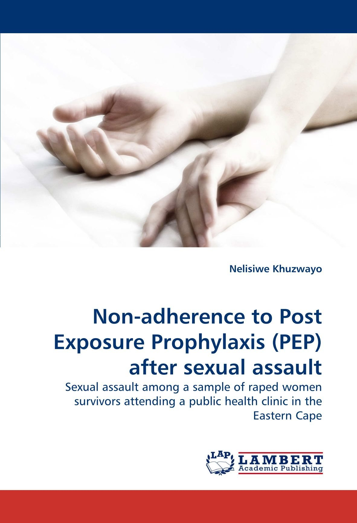 Download Non-adherence to Post Exposure Prophylaxis (PEP) after sexual assault: Sexual assault among a sample of raped women survivors attending a public health clinic in the Eastern Cape pdf
