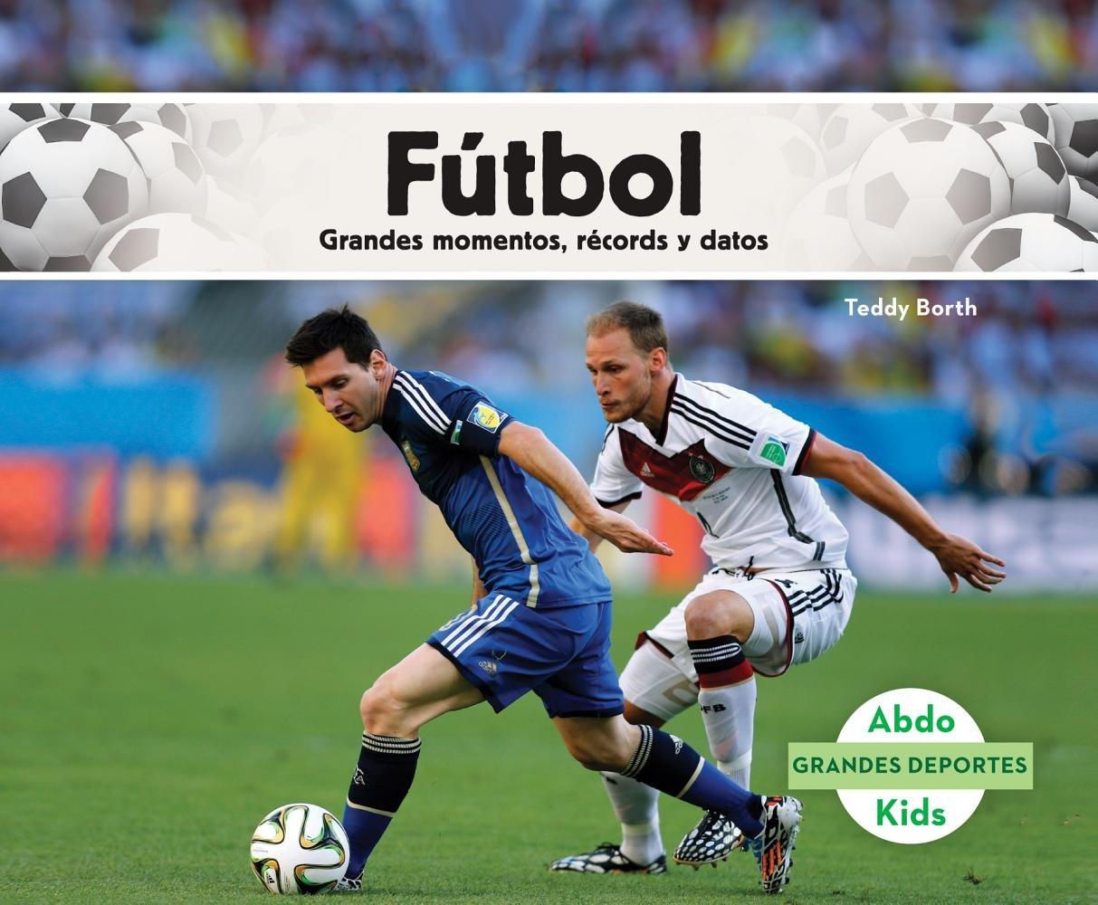 Futbol: Grandes Momentos, Records Y Datos/Great Moments, Records, and Facts (Grandes Deportes/Great Sports) (Spanish Edition) ebook