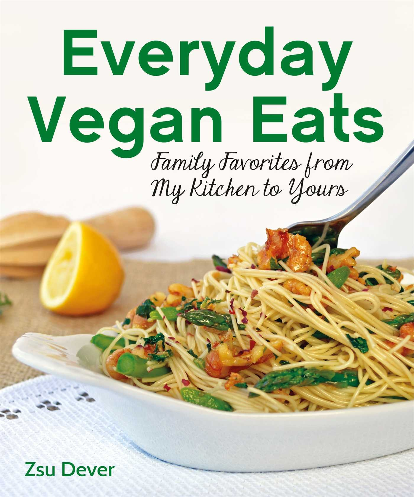 Download Everyday Vegan Eats: Family Favorites from My Kitchen to Yours PDF
