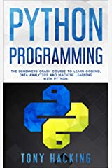Python Programming: The Beginners Crash Course to Learn Coding, Data Analytics and Machine Learning with Python Kindle Edition