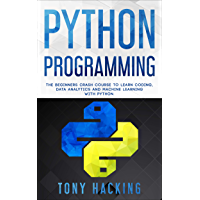 Python Programming: The Beginners Crash Course to Learn Coding, Data Analytics and Machine Learning with Python (English Edition)