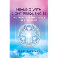 Healing with Light Frequencies: The Transformative Power of Star Magic (English Edition)
