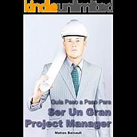 Manual del Project Manager: Guía Paso a Paso Para Ser Un Gran Project Manager