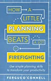 How a Little Planning Beats a Lot of Firefighting: Use simple planning skills to transform your productivity (How to Book)