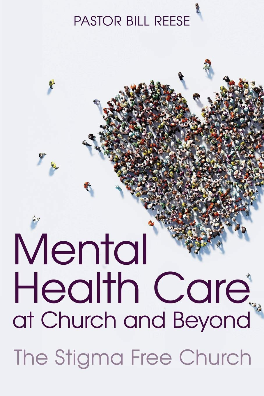 Mental Health Care At Church And Beyond The Stigma Free Church Reese Pastor Dr Bill 9781946453570 Amazon Com Books