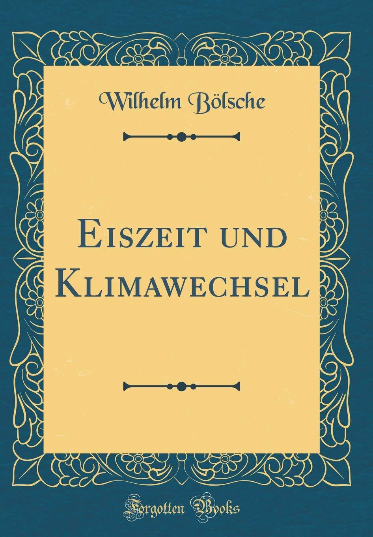 Eiszeit und Klimawechsel (Classic Reprint)