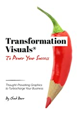 Transformation Visuals® to Power Your Success: Thought-Provoking Graphics to Turbocharge Your Business Kindle Edition