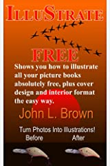 Illustrate Free: Shows you how to illustrate all your picture books absolutely free, plus cover design, and interior format, the easy way. Kindle Edition