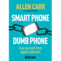 Smart Phone Dumb Phone: Free Yourself from Digital Addiction (Allen Carr's Easyway Book 90) (English Edition)
