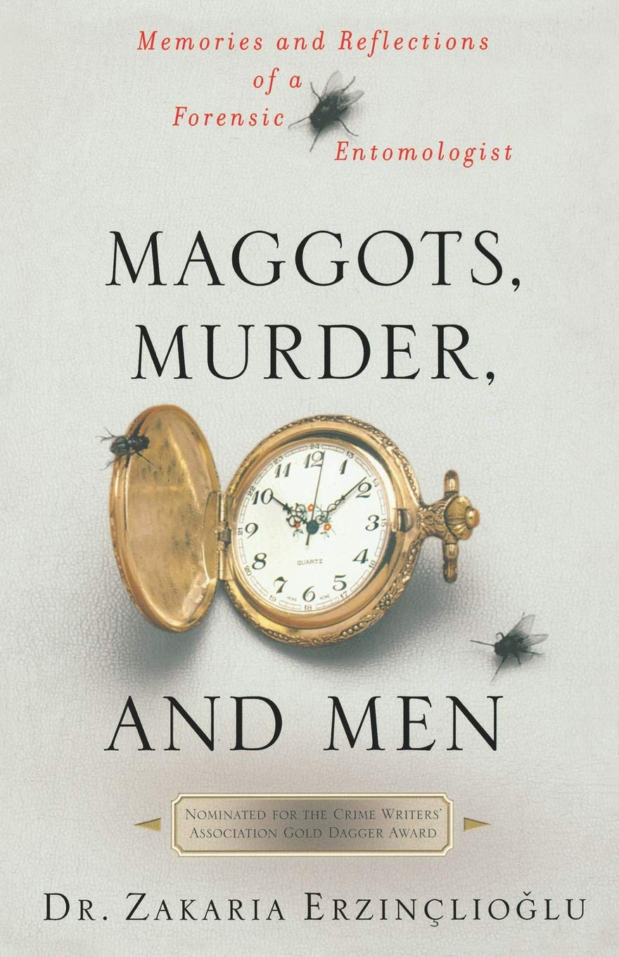 Maggots, Murder, and Men: Memories and Reflections of a
