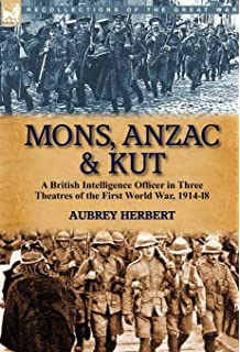 Mons, Anzac and Kut: An MP (Lieutenant Colonel The Hon Aubrey Herbert MP)