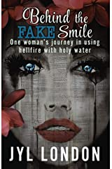 Behind the Fake Smile: One Woman's Journey in Using Hellfire with Holy Water Paperback