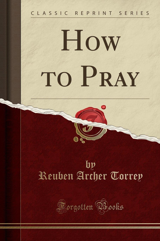 How to Pray (Classic Reprint) PDF
